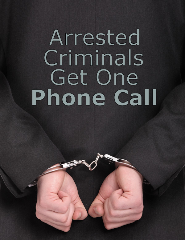 Arrested Criminals Get One Phone Call