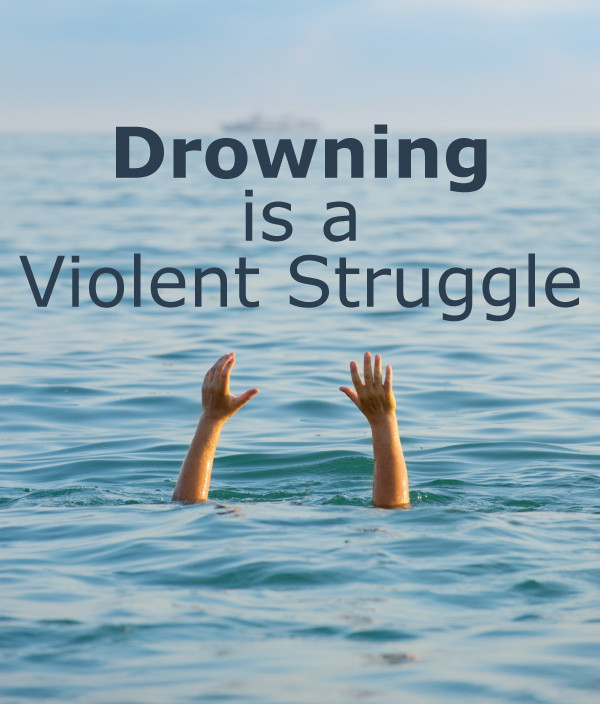 Drowning is a Violent Struggle