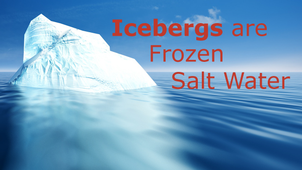 Icebergs are Frozen Saltwater