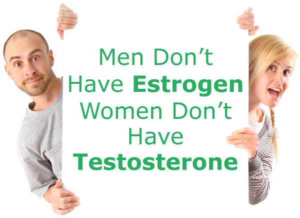 Men Don't Have Estrogen, Women Don't Have Testosterone