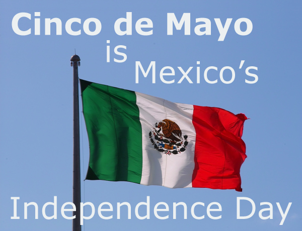 Cinco de Mayo is Mexico's Independence Day