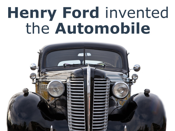 Henry Ford Invented the Automobile