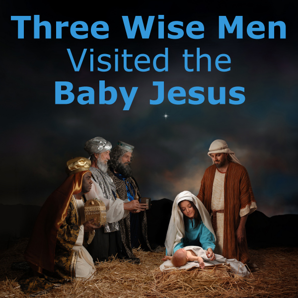 Three Wise Men Visited the Baby Jesus