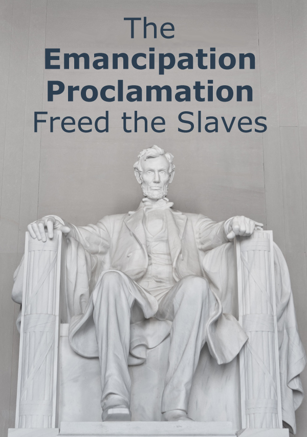 The Emancipation Proclamation Freed the Slaves