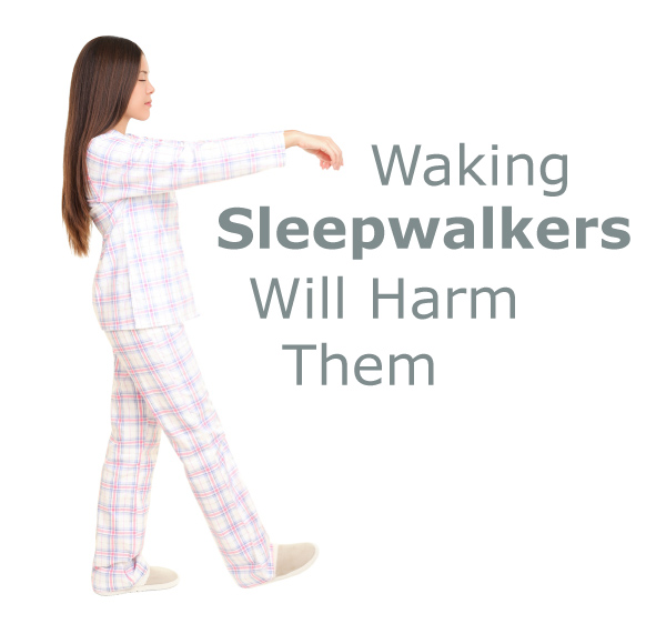 Waking Sleepwalkers Will Harm Them