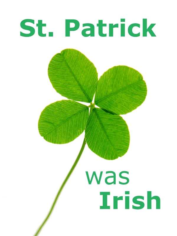 St. Patrick was Irish