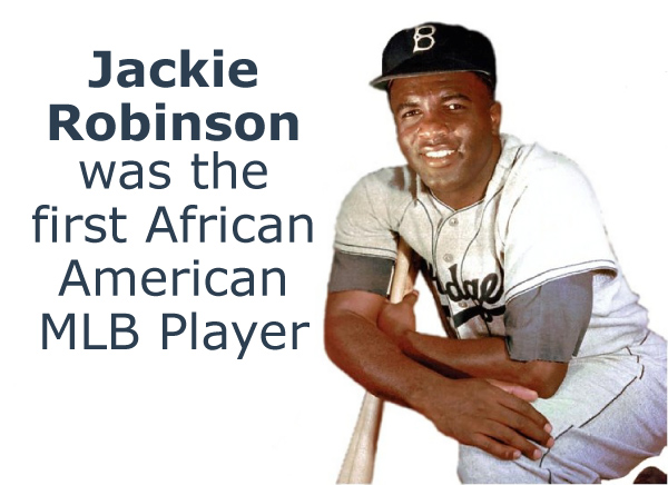 Jackie Robinson was the First African American MLB Player