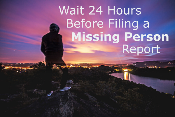 Wait 24 Hours Before Filing a Missing Person Report