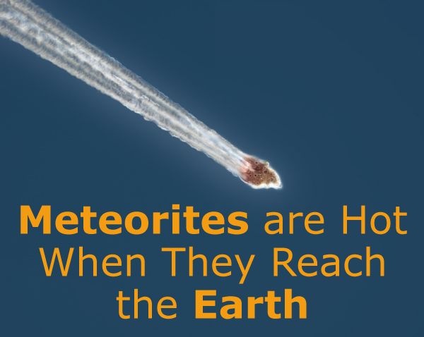 Meteorites are Hot When They Reach the Earth