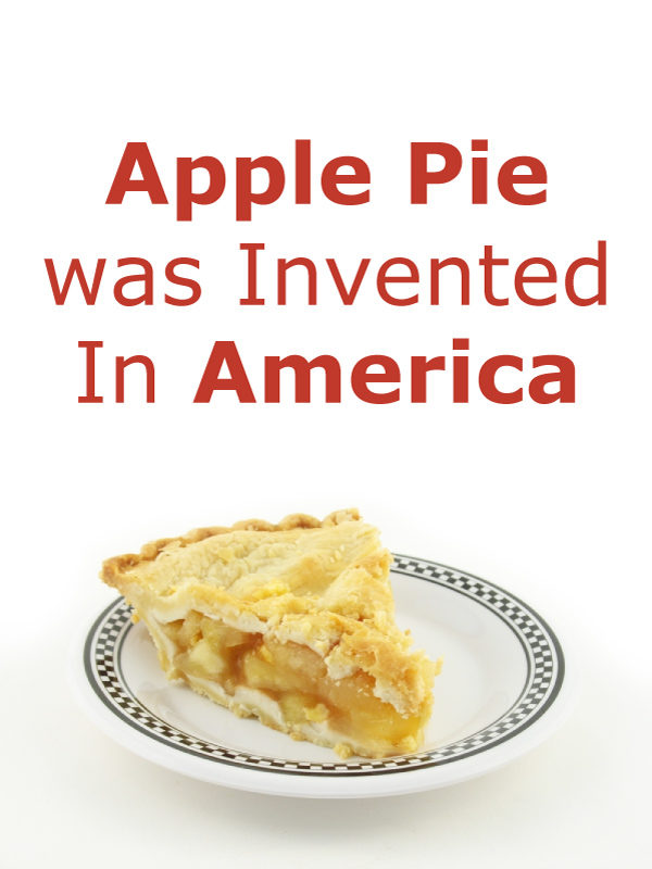Apple Pie was Invented in America