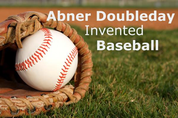 Abner Doubleday Invented Baseball